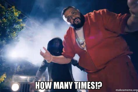 How Many Times!?   Make A Meme