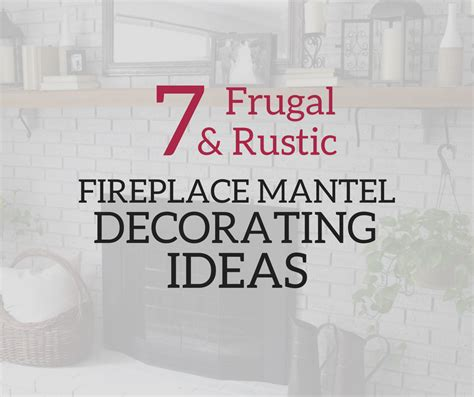 frugal rustic fireplace mantel decorating ideas