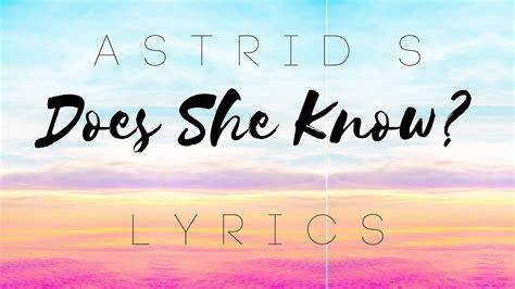 Does She Know (studio version)- Astrid S (lyrics) - YouTube