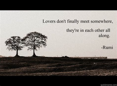 Rumi Memes - lovers don t finally meet somewhere they re in each other all along rumi rumi soul mates