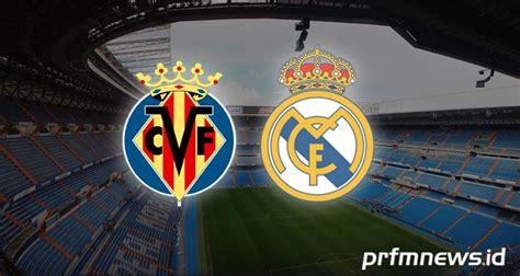 Cara Nonton Live Streaming Real Madrid vs Villarreal ...