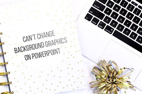 issues  change background graphics  powerpoint
