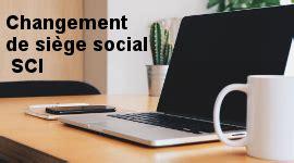 formalit駸 changement si鑒e social annonce l 233 gale changement de si 232 ge social le l 233 galiste