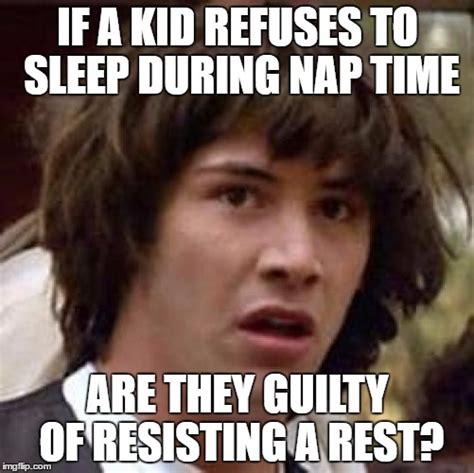 Nap Time Meme - screw nap time imgflip