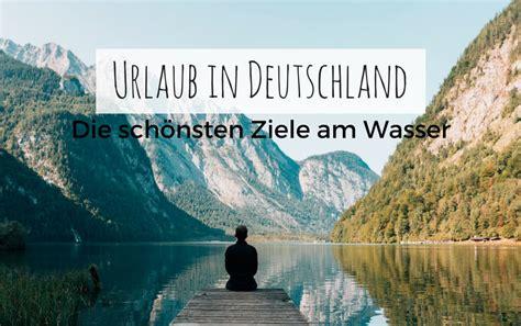 wo ist urlaub in deutschland am schönsten wo ist urlaub in deutschland am sch 246 nsten urlaub in deutschland wo die republik am sch nsten