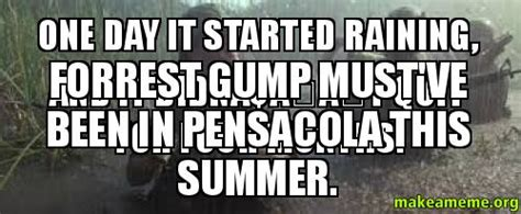 Forrest Gump Rain Meme - one day it started raining and it didn 226 t quit for four months forrest gump must ve been in