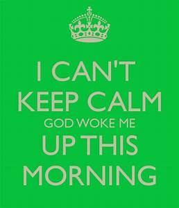 God Woke Me Up Quotes. QuotesGram