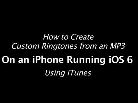 to make ringtone on iphone ios 6 iphone 5 ringtone tutorial make custom