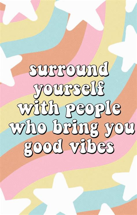 surround   people  bring good vibes quotes