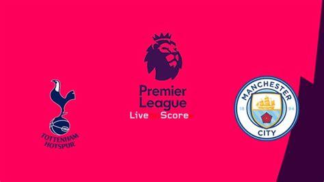 Tottenham vs Manchester City Preview and Prediction Live ...