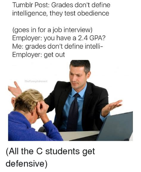Dank Memes Definition - tumblr post grades don t define intelligence they test obedience goes in for a job interview