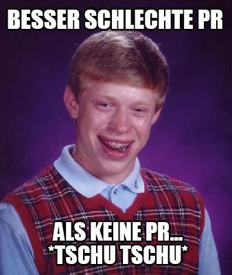 Meme Pr - meme creator besser schlechte pr als keine pr tschu tschu meme generator at memecreator org