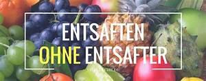 Brotbackautomat Ohne Loch : entsaften ohne entsafter tipps tricks ~ Frokenaadalensverden.com Haus und Dekorationen