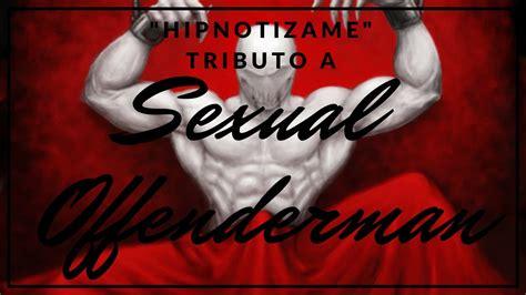 Tributo A Sexual Offenderman Hipnotizame Youtube