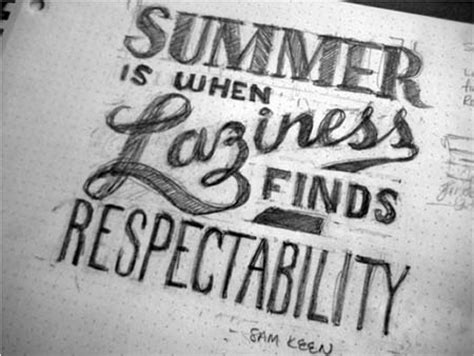 Summer Is When Laziness Finds Respectability  Quotes  I. Bible Quotes Destiny. Friday Birthday Quotes. Quotes About Love Of Food. Girl Jealousy Quotes Tumblr. Single Blessedness Quotes. Positive Quotes Classroom. Funny Quotes High School Graduation. Old Fashioned Values Quotes