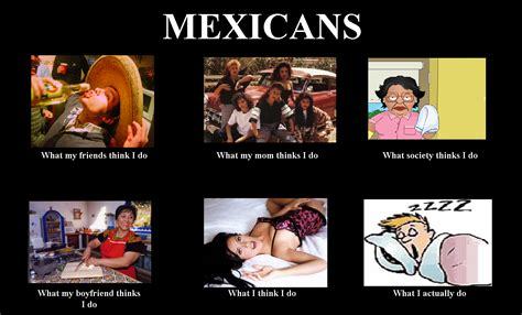 Mexicans Memes - image 275382 what people think i do what i really do know your meme