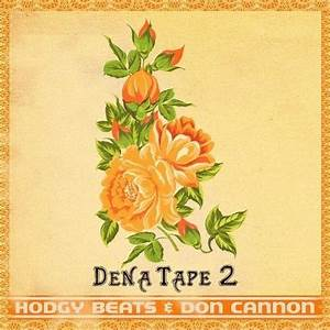 Dena Tape 2 Mixtape by Hodgy Beats Hosted by Don Cannon