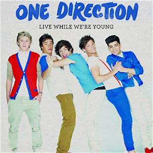 1D - Live while we're young!!!!!
