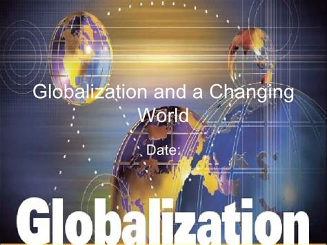 What Is World by Globalization And A Changing World 1