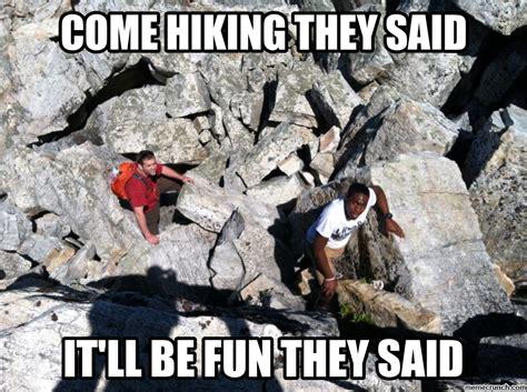Hiking Memes - come hiking they said