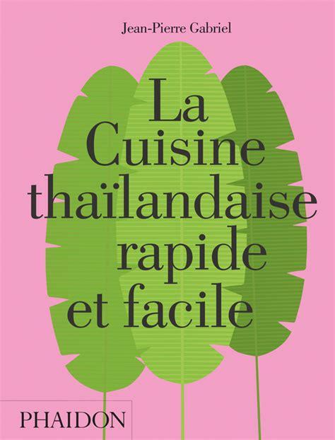 cuisine thailandaise facile la cuisine thaïlandaise rapide et facile food cookery
