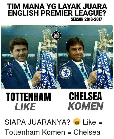 English Premier League Memes - tim mana yg layak juara english premier league season 2016 2017 instagram jar into tottenham