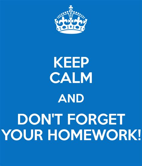 don t forget your bathroom keep calm and don t forget your homework keep calm and carry on image generator