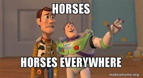 Meme Everywhere - horses horses everywhere buzz and woody toy story meme make a meme
