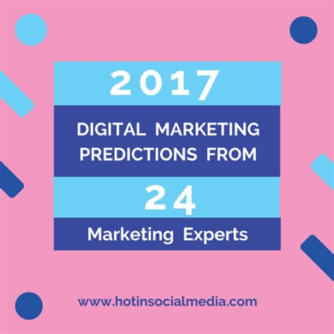 Marketing Experts by 2017 Digital Marketing Predictions From 24 Marketing Experts