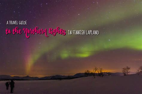 trips to see the northern lights travel guide northern lights in finland with kid in tow