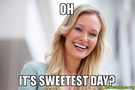 Sweetest Day Meme - oh it s sweetest day make a meme