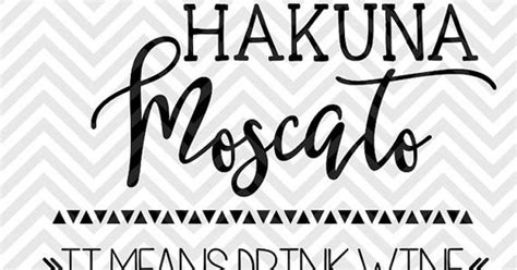Try out a free file.choose any from below. Hakuna Moscato It Means Drink Wine SVG file - Cut File ...