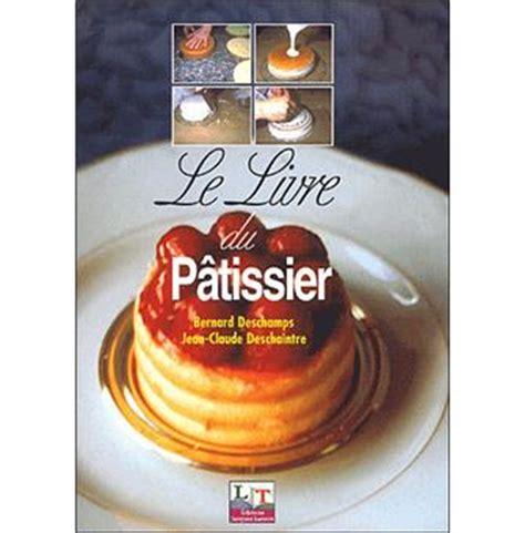 livre la cuisine de bernard le livre du pâtissier bep cap broché bernard deschs