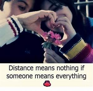 Distance Means Nothing if Someone Means Everything   Meme ...