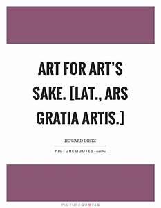 Ars Gratia Artis : art for art 39 s sake lat ars gratia artis picture quotes ~ A.2002-acura-tl-radio.info Haus und Dekorationen