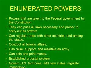 ENUMERATED POWERS Powers that are given to the Federal ...