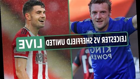 Leicester vs Sheffield United LIVE: Stream FREE, TV ...