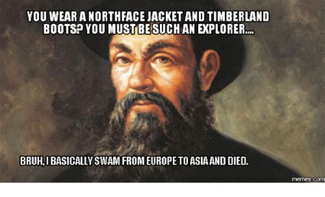North Face Jacket Meme - you wear a northface jacket and timberland boots you mustbesuch an explorer bruh i basically