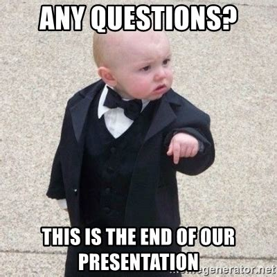 This Is The End Meme - any questions this is the end of our presentation mafia baby meme generator