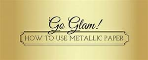 Go Glam! How To Use Metallic Paper