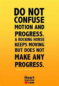 Do not confuse motion and progress, A rocking horse keeps ...