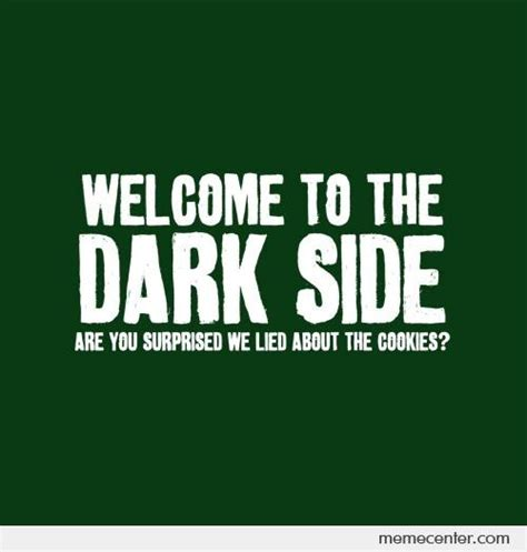 Side By Side Meme - welcome to the dark side by ben meme center