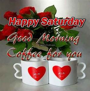 Happy Saturday Good Morning Coffee For You Pictures ...