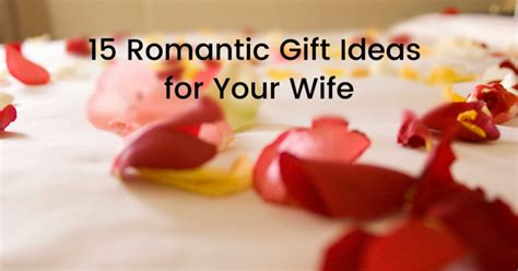 15 Romantic Gift Ideas For Your Wife Gift For Boss Who Drinks Christmas Uk Ideas To Give Employees Packages Snacks Ps Plus Card Argos Jewish Registry Voucher Websites Australia Philadelphia Eagles Baby Set