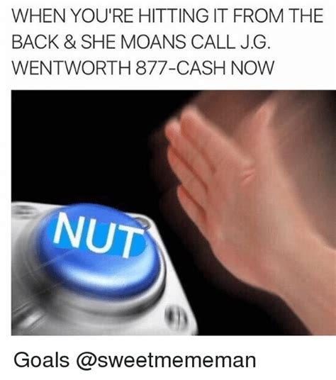Jg Wentworth Meme - when you re hitting it from the back she moans call jg wentworth 877 cash now nut goals