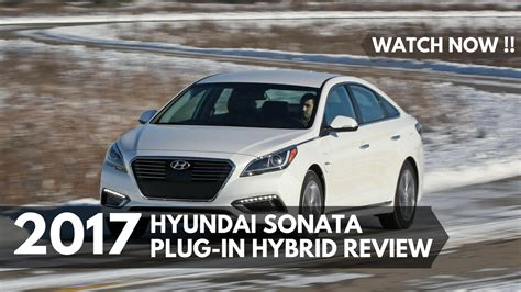 Watch Now !! 2017 Hyundai Sonata Plug In Hybrid Review