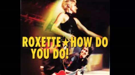 Roxette  How Do You Do Youtube