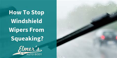 stop windshield wipers  squeaking elmers