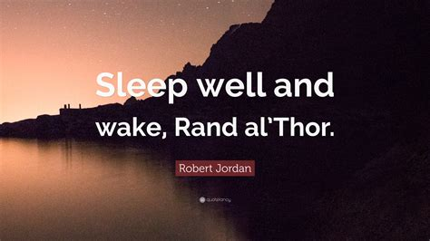 robert jordan quote sleep   wake rand althor  wallpapers quotefancy