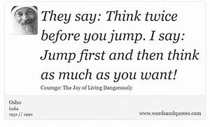On Courage They say Think twice before you jump I say J